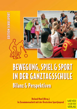 Bewegung, Spiel und Sport in der Ganztagsschule von Naul,  Roland