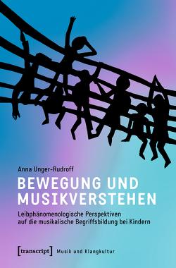 Bewegung und Musikverstehen von Unger-Rudroff,  Anna
