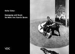Bewegung und Raum im Werk von Francis Bacon von Sütter,  Heike