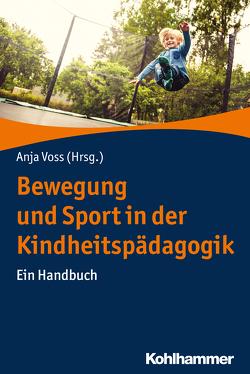 Bewegung und Sport in der Kindheitspädagogik von Voss,  Anja