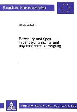 Bewegung und Sport in der psychiatrischen und psychosozialen Versorgung von Wilhelmi,  Ulrich