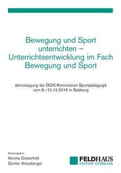 Bewegung und Sport unterrichten – Unterrichtsentwicklung im Fach Bewegung und Sport von Amesberger,  Günter, Oesterhelt,  Verena