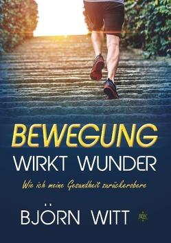 Bewegung wirkt Wunder von Witt,  Björn