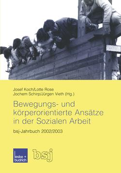 Bewegungs- und körperorientierte Ansätze in der Sozialen Arbeit von Koch,  Josef, Rose,  Lotte, Schirp,  Jochem, Vieth,  Jürgen