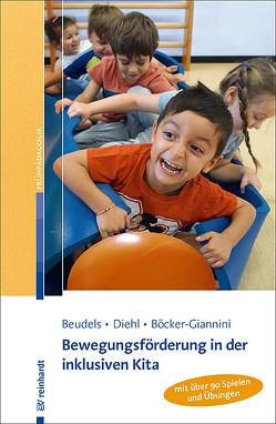 Bewegungsförderung in der inklusiven Kita von Beudels,  Wolfgang, Böcker-Giannini,  Nicola, Diehl,  Ulrike