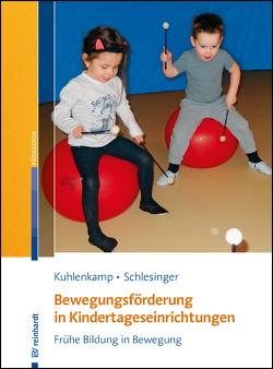 Bewegungsförderung in Kindertageseinrichtungen von Kuhlenkamp,  Stefanie, Schlesinger,  Gisela