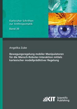 Bewegungsregelung mobiler Manipulatoren für die Mensch-Roboter-Interaktion mittels kartesischer modellprädiktiver Regelung von Zube,  Angelika