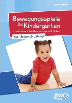 Bewegungsspiele im Kindergarten für unter 3-Jährige von Hütter,  Jenny