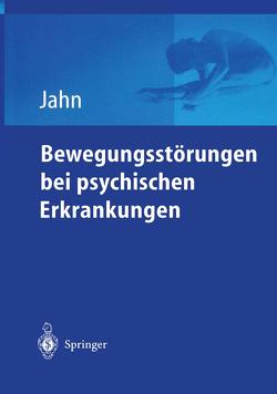 Bewegungsstörungen bei psychischen Erkrankungen von Jahn,  Thomas