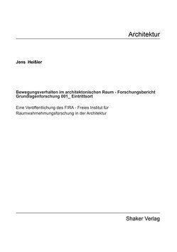 Bewegungsverhalten im architektonischen Raum – Forschungsbericht Grundlagenforschung 001_Eintrittsort von Heißler,  Jens