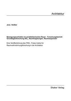 Bewegungsverhalten im architektonischen Raum – Forschungsbericht Grundlagenforschung 003_Raumkopplungen – Raumsequenzen von Heißler,  Jens