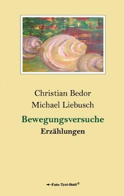 Bewegungsversuche von Bedor,  Christian, Liebusch,  Michael