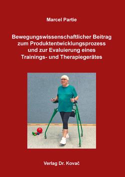 Bewegungswissenschaftlicher Beitrag zum Produktentwicklungsprozess und zur Evaluierung eines Trainings- und Therapiegerätes von Partie,  Marcel