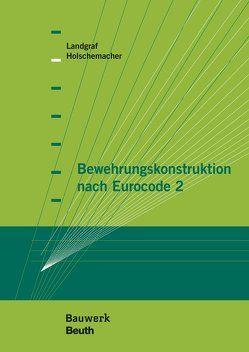 Bewehrungskonstruktion nach Eurocode 2 von Holschemacher,  Klaus, Landgraf,  Karin