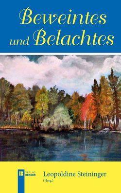Beweintes und Belachtes von Steininger,  Leopoldine