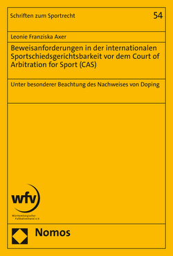 Beweisanforderungen in der internationalen Sportschiedsgerichtsbarkeit vor dem Court of Arbitration for Sport (CAS) von Axer,  Leonie Franziska