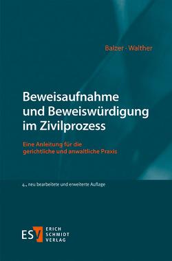 Beweisaufnahme und Beweiswürdigung im Zivilprozess von Balzer,  Christian, Walther,  Bianca