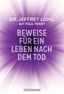 Beweise für ein Leben nach dem Tod von Long,  Jeffrey, Ogbeiwi,  Astrid, Perry,  Paul