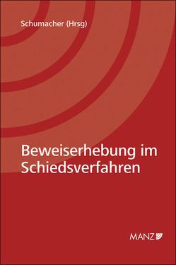 Beweiserhebung im Schiedsverfahren von Köchl,  Nina, Köllensperger,  Barbara, Schumacher,  Hubertus