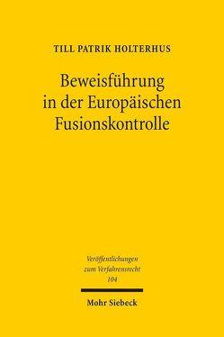 Beweisführung in der Europäischen Fusionskontrolle von Holterhus,  Till Patrik