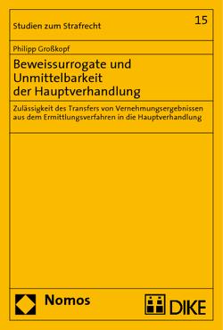 Beweissurrogate und Unmittelbarkeit der Hauptverhandlung von Großkopf,  Philipp