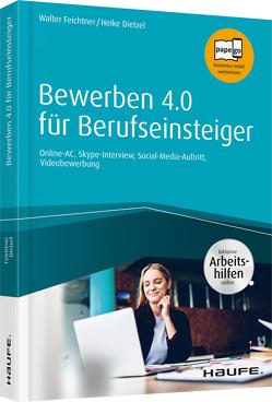 Bewerben 4.0 für Berufseinsteiger – inkl. Arbeitshilfen online von Dietzel,  Heike, Feichtner,  Walter