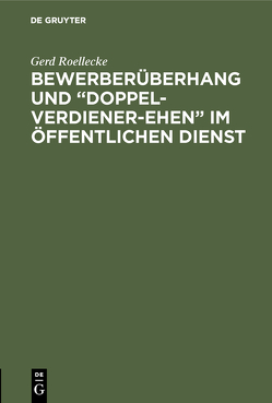 """Bewerberüberhang und """"Doppel-Verdiener-Ehen"""" im öffentlichen Dienst von Roellecke,  Gerd"""