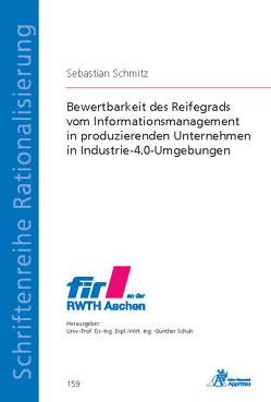 Bewertbarkeit des Reifegrads vom Informationsmanagement in produzierenden Unternehmen in Industrie-4.0-Umgebungen von Schmitz,  Sebastian