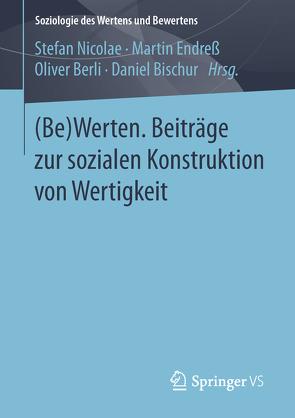 (Be)Werten. Beiträge zur sozialen Konstruktion von Wertigkeit von Berli,  Oliver, Bischur,  Daniel, Endreß,  Martin, Nicolae,  Stefan