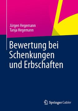 Bewertung bei Schenkungen und Erbschaften von Hegemann,  Jürgen, Hegemann,  Tanja