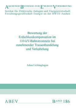 Bewertung der Erdschlusskompensation im 110-kV-Bahnstromnetz bei zunehmender Trassenbündelung und Verkabelung von Lichtinghagen,  Julian
