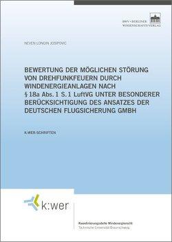 Bewertung der möglichen Störung von Drehfunkfeuern durch Windenergieanlagen nach § 18a Abs. 1 S. 1 LuftVG unter besonderer Berücksichtigung des Ansatzes der Deutschen Flugsicherung GmbH von Josipovic,  Neven Longin