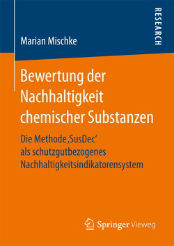 Bewertung der Nachhaltigkeit chemischer Substanzen von Mischke,  Marian