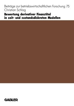 Bewertung derivativer Finanztitel in zeit- und zustands-diskreten Modellen von Schlag,  Christian