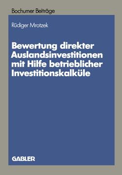 Bewertung direkter Auslandinvestitionen mit Hilfe betrieblicher Investitionskalküle von Mrotzek,  Rüdiger