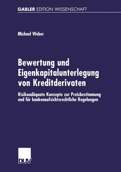 Bewertung und Eigenkapitalunterlegung von Kreditderivaten von Weber,  Michael