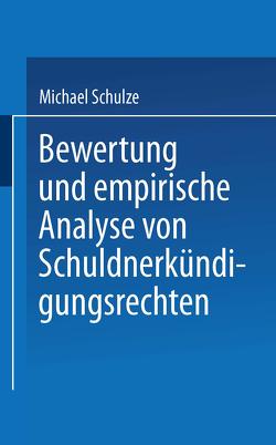 Bewertung und empirische Analyse von Schuldnerkündigungsrechten von Schulze,  Michael