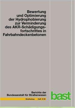 Bewertung und Optimierung der Hydrophobierung zur Verminderung des AKR-Schädigungsfortschrittes in Fahrbahndeckenbetonen von Schrang,  Karsten, Weise,  Frank