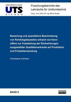 Bewertung und quantitative Beschreibung von Rohrbiegebauteilen anhand von Kennziffern zur Feststellung der Rückwirkungen ausgewählter Qualitätsmerkmale auf Produktion und Produktanwendung von Kuhnhen,  Christopher