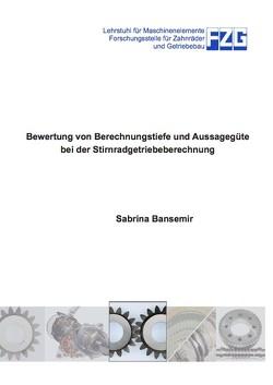 Bewertung von Berechnungstiefe und Aussagegüte bei der Stirnradgetriebeberechnung von Bansemir,  Sabrina