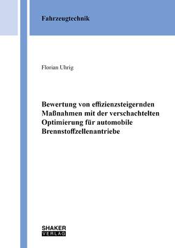 Bewertung von effizienzsteigernden Maßnahmen mit der verschachtelten Optimierung für automobile Brennstoffzellenantriebe von Uhrig,  Florian