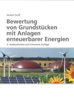 Bewertung von Grundstücken mit Anlagen erneuerbarer Energien von Dipl.-Ing. Herbert Troff,  Dipl.-Ing.