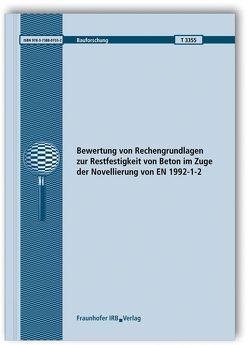 Bewertung von Rechengrundlagen zur Restfestigkeit von Beton im Zuge der Novellierung von EN 1992-1-2. Abschlussbericht. von Felix,  Dominik, Zehfuß,  Jochen