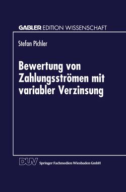 Bewertung von Zahlungsströmen mit variabler Verzinsung von Pichler,  Stefan