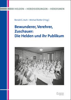 Bewunderer, Verehrer, Zuschauer: Die Helden und ihr Publikum von Asch,  Ronald G., Butter,  Michael