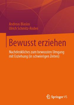 Bewusst erziehen von Blasius,  Andreas, Schmitz-Roden,  Ulrich