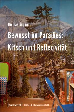 Bewusst im Paradies: Kitsch und Reflexivität von Küpper,  Thomas