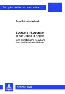 Bewusste Inkorporation in der Capoeira Angola von Aichroth,  Anna Katharina