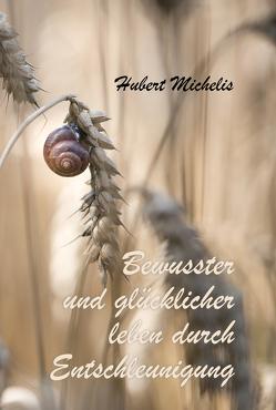 Bewusster und glücklicher leben durch Entschleunigung von Michelis,  Hubert