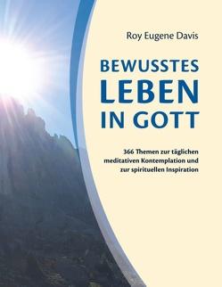 Bewusstes Leben in Gott von Davis,  Roy Eugene, Reiter,  Klaus